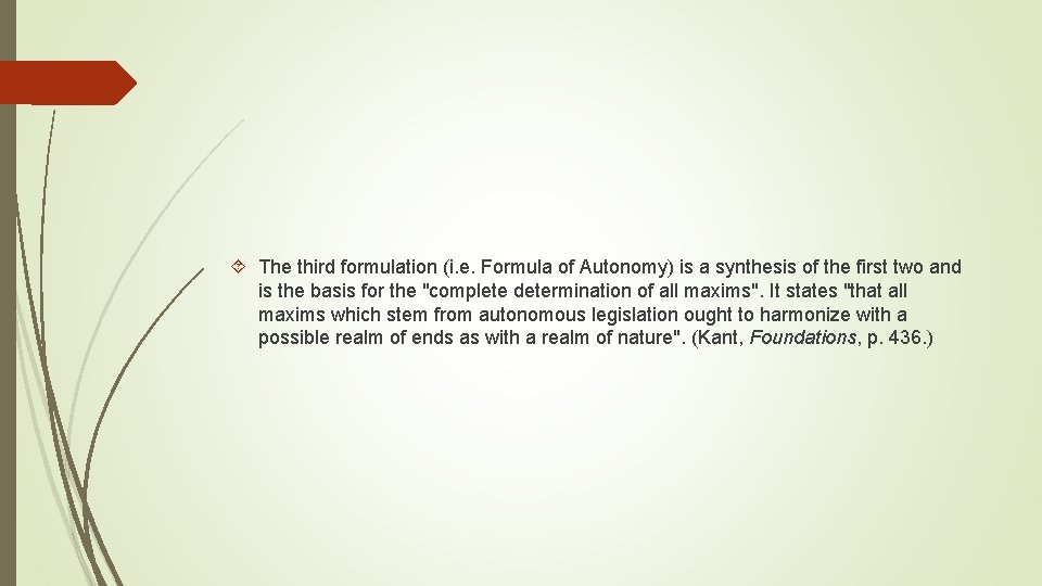 The third formulation (i. e. Formula of Autonomy) is a synthesis of the