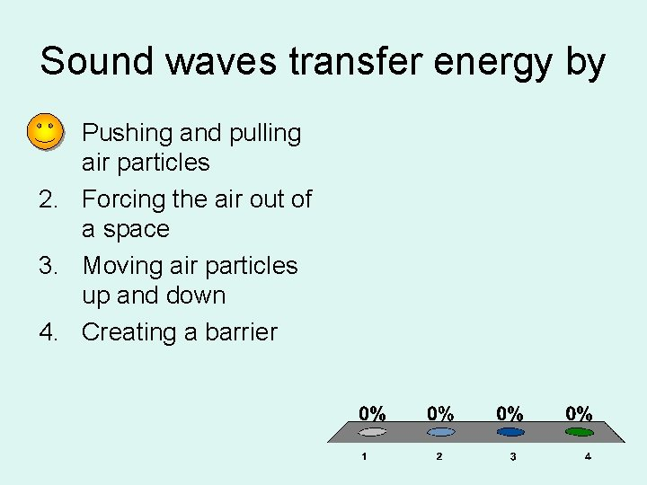 Sound waves transfer energy by 1. Pushing and pulling air particles 2. Forcing the