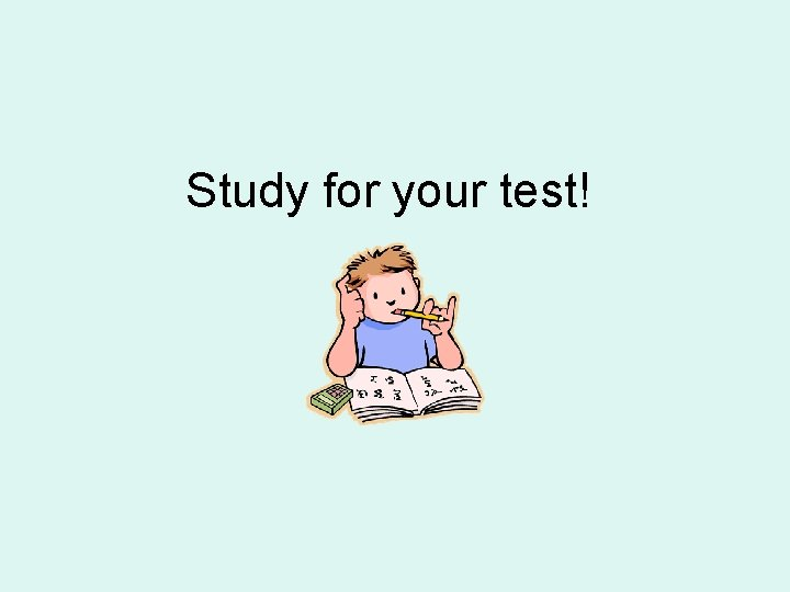 Study for your test!