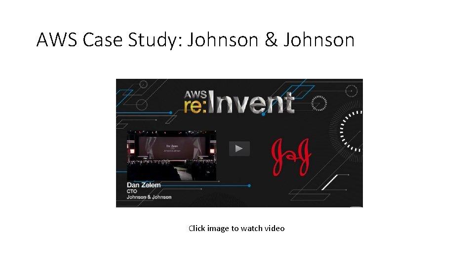 AWS Case Study: Johnson & Johnson Click image to watch video