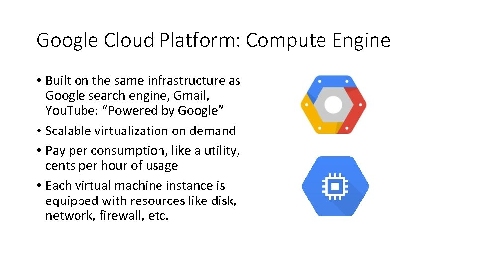 Google Cloud Platform: Compute Engine • Built on the same infrastructure as Google search