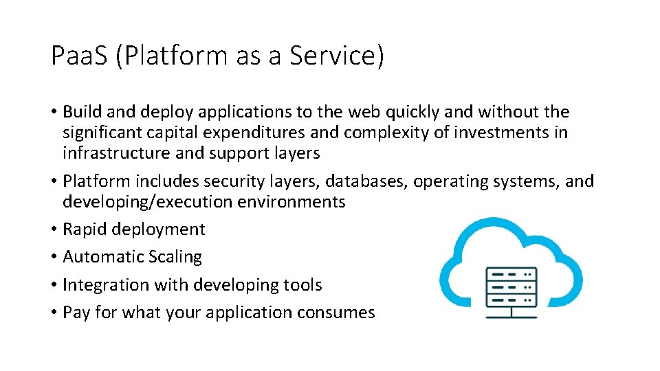 Paa. S (Platform as a Service) • Build and deploy applications to the web