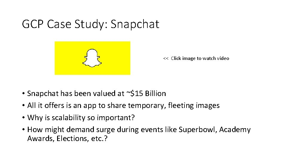 GCP Case Study: Snapchat << Click image to watch video • Snapchat has been