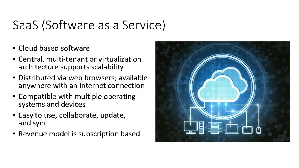 Saa. S (Software as a Service) • Cloud based software • Central, multi-tenant or