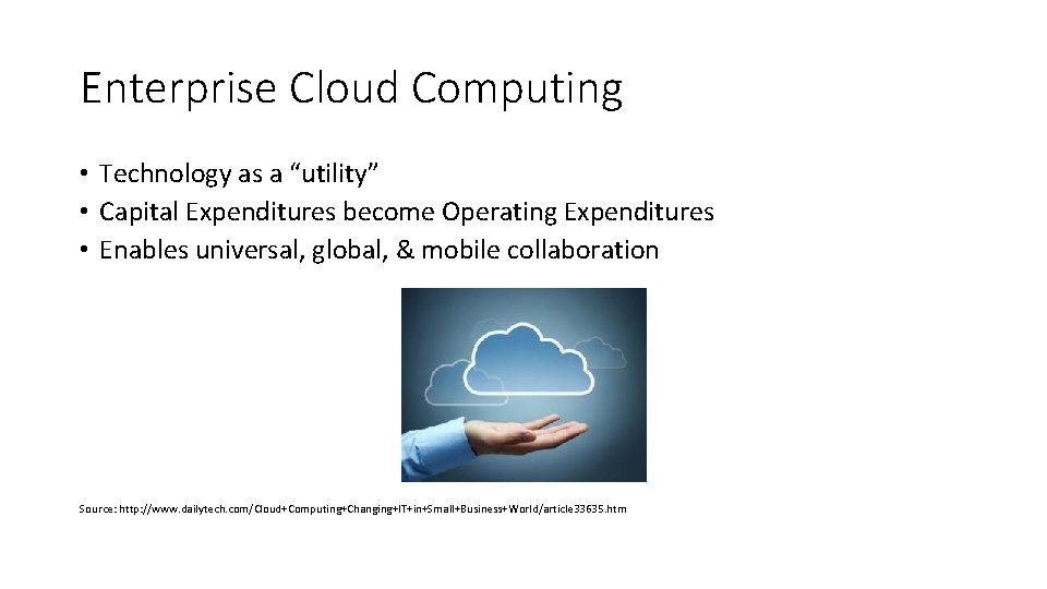 """Enterprise Cloud Computing • Technology as a """"utility"""" • Capital Expenditures become Operating Expenditures"""