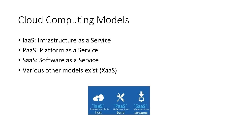 Cloud Computing Models • Iaa. S: Infrastructure as a Service • Paa. S: Platform