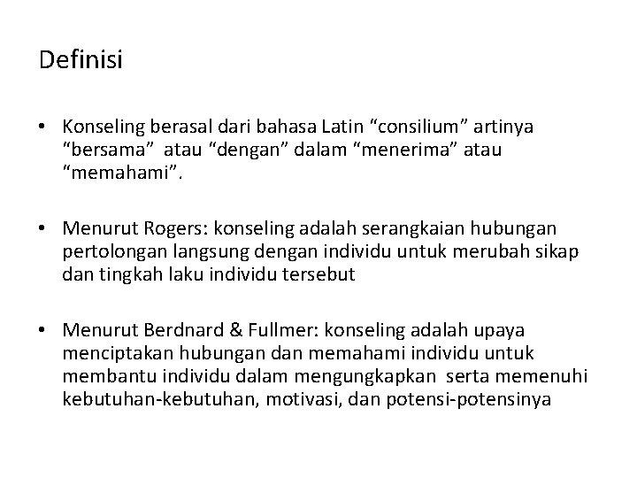 """Definisi • Konseling berasal dari bahasa Latin """"consilium"""" artinya """"bersama"""" atau """"dengan"""" dalam """"menerima"""""""