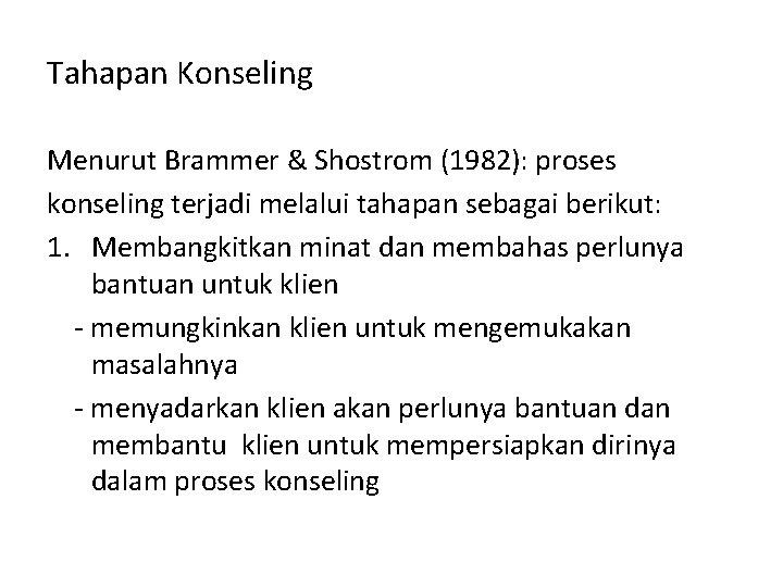Tahapan Konseling Menurut Brammer & Shostrom (1982): proses konseling terjadi melalui tahapan sebagai berikut: