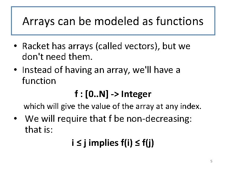 Arrays can be modeled as functions • Racket has arrays (called vectors), but we