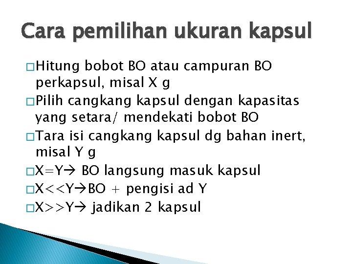 Cara pemilihan ukuran kapsul � Hitung bobot BO atau campuran BO perkapsul, misal X