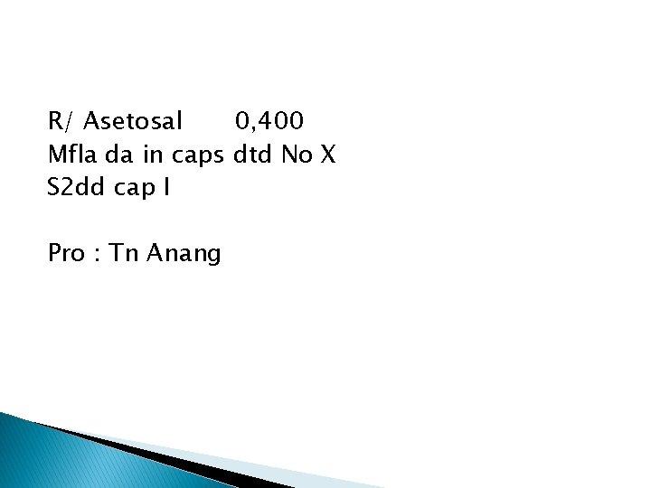 R/ Asetosal 0, 400 Mfla da in caps dtd No X S 2 dd