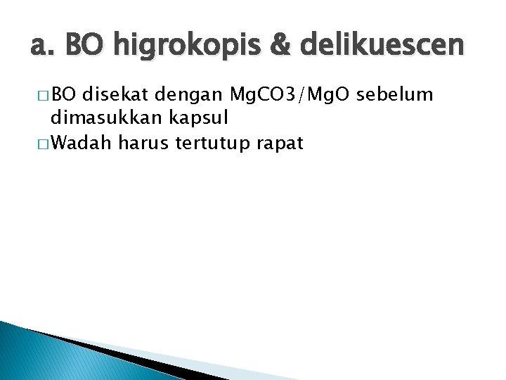 a. BO higrokopis & delikuescen � BO disekat dengan Mg. CO 3/Mg. O sebelum