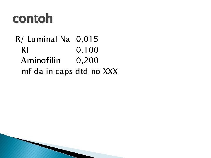 contoh R/ Luminal Na KI Aminofilin mf da in caps 0, 015 0, 100