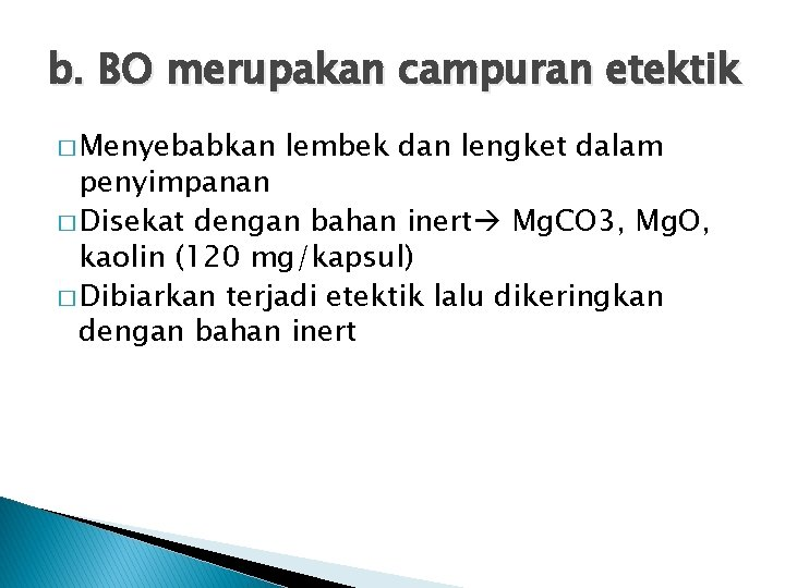 b. BO merupakan campuran etektik � Menyebabkan lembek dan lengket dalam penyimpanan � Disekat