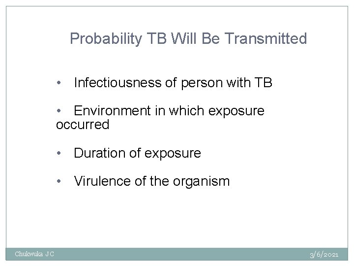 Probability TB Will Be Transmitted • Infectiousness of person with TB • Environment in