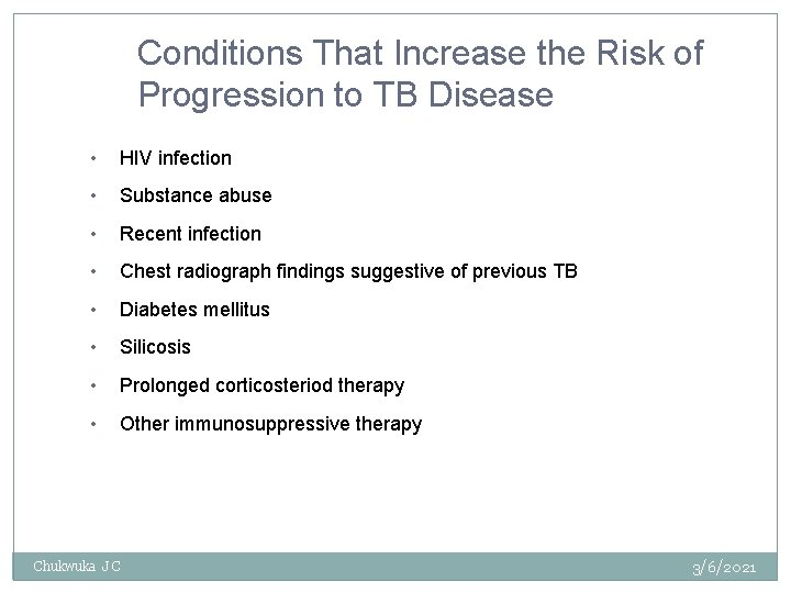 Conditions That Increase the Risk of Progression to TB Disease • HIV infection •