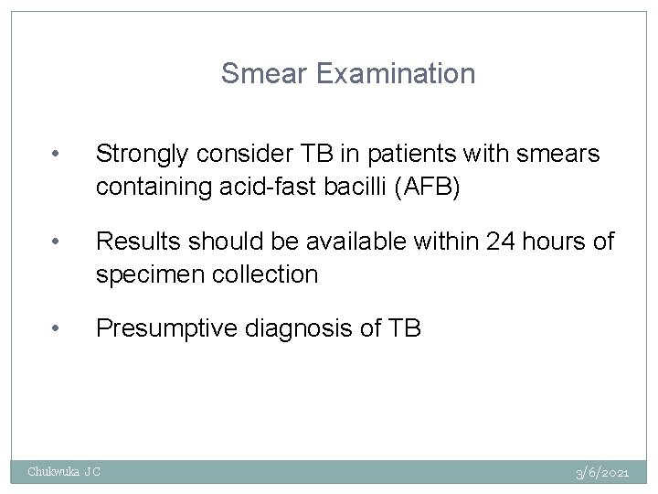 Smear Examination • Strongly consider TB in patients with smears containing acid-fast bacilli (AFB)
