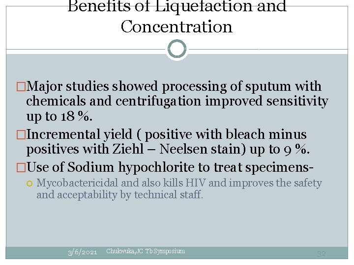 Benefits of Liquefaction and Concentration �Major studies showed processing of sputum with chemicals and