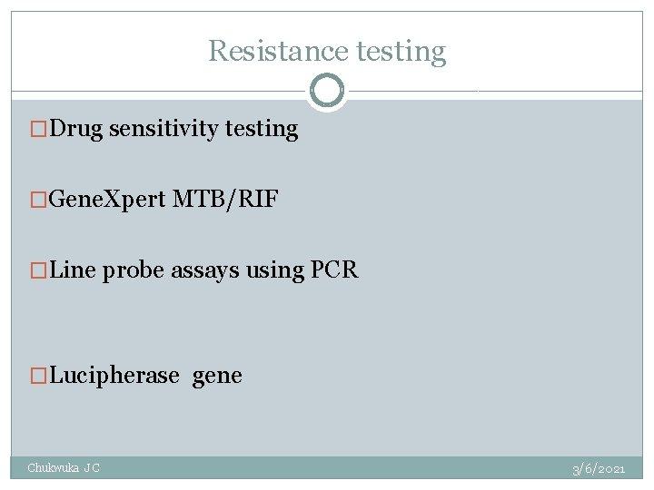 Resistance testing �Drug sensitivity testing �Gene. Xpert MTB/RIF �Line probe assays using PCR �Lucipherase