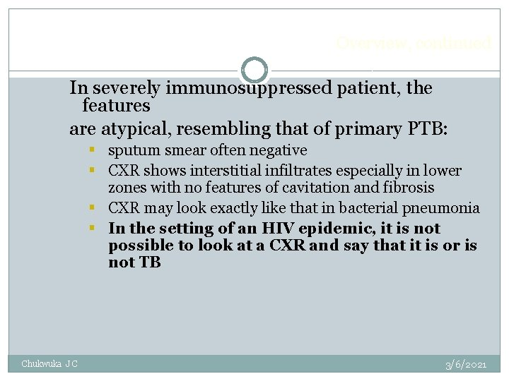 Overview, continued In severely immunosuppressed patient, the features are atypical, resembling that of primary