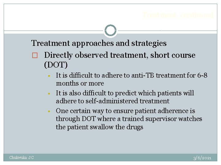 Treatment, continued Treatment approaches and strategies � Directly observed treatment, short course (DOT) §