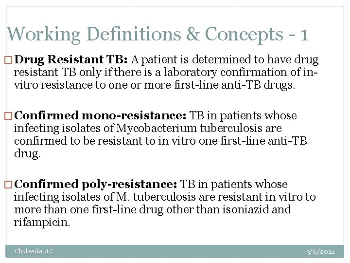 Working Definitions & Concepts - 1 � Drug Resistant TB: A patient is determined