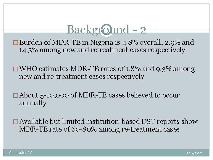 Background - 2 � Burden of MDR-TB in Nigeria is 4. 8% overall, 2.