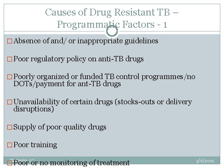Causes of Drug Resistant TB – Programmatic Factors - 1 � Absence of and/