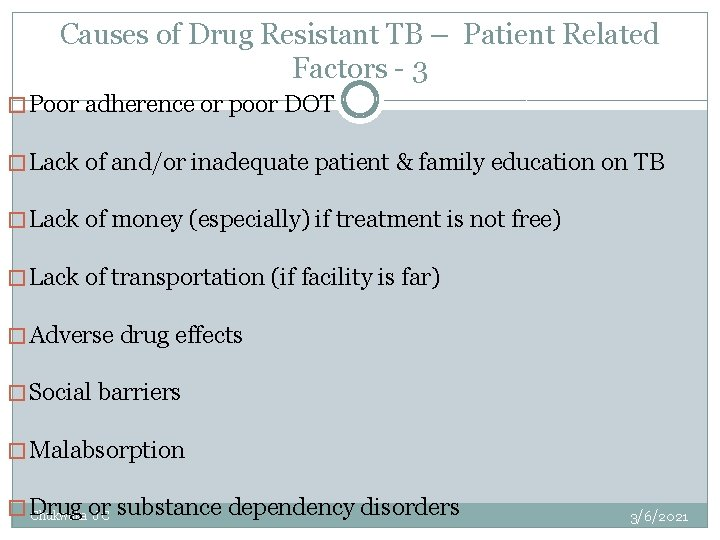 Causes of Drug Resistant TB – Patient Related Factors - 3 � Poor adherence