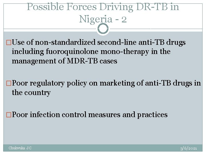 Possible Forces Driving DR-TB in Nigeria - 2 �Use of non-standardized second-line anti-TB drugs