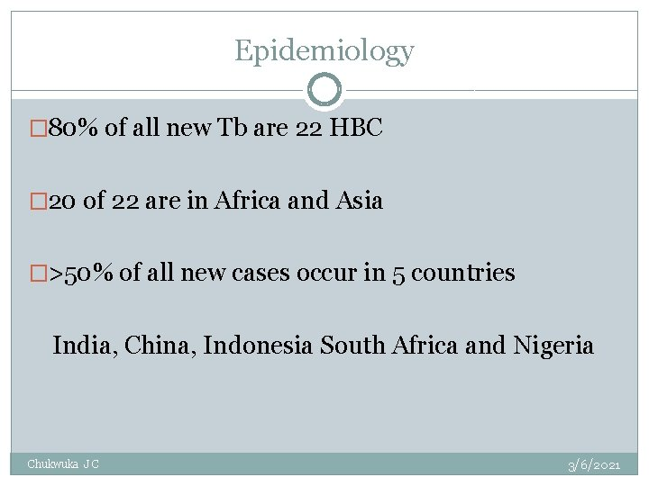 Epidemiology � 80% of all new Tb are 22 HBC � 20 of 22