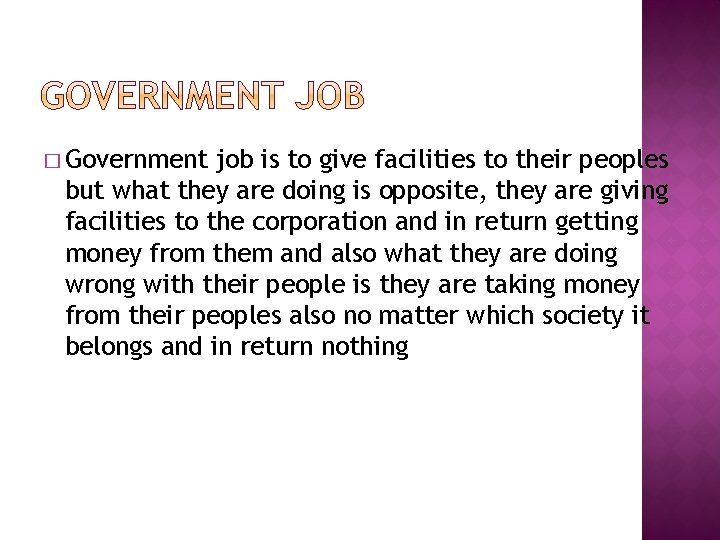 � Government job is to give facilities to their peoples but what they are