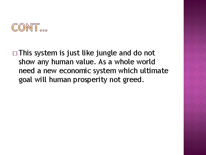 � This system is just like jungle and do not show any human value.