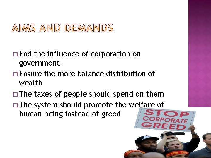 � End the influence of corporation on government. � Ensure the more balance distribution