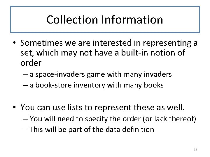 Collection Information • Sometimes we are interested in representing a set, which may not