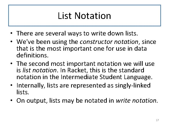 List Notation • There are several ways to write down lists. • We've been