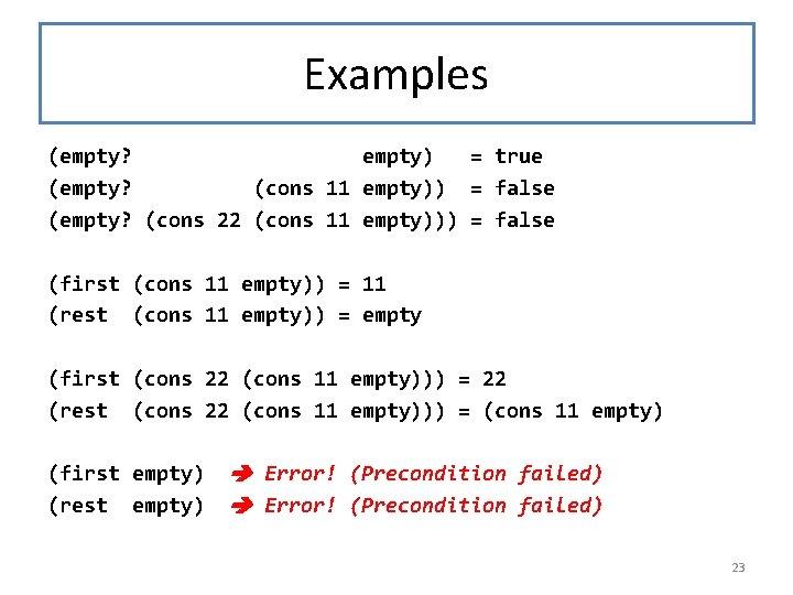 Examples (empty? empty) = true (empty? (cons 11 empty)) = false (empty? (cons 22