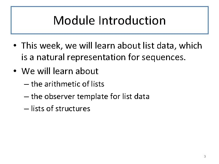 Module Introduction • This week, we will learn about list data, which is a
