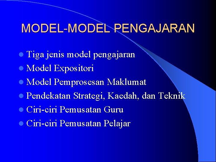 MODEL-MODEL PENGAJARAN l Tiga jenis model pengajaran l Model Expositori l Model Pemprosesan Maklumat