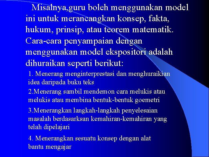 Misalnya, guru boleh menggunakan model ini untuk merancangkan konsep, fakta, hukum, prinsip, atau teorem