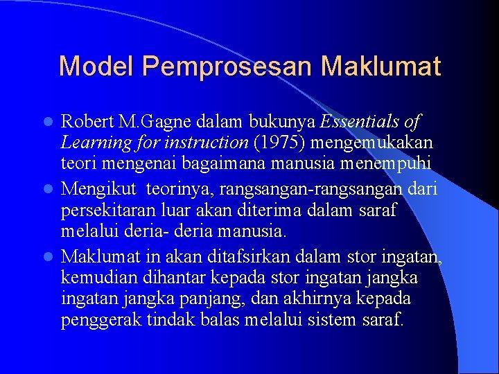 Model Pemprosesan Maklumat Robert M. Gagne dalam bukunya Essentials of Learning for instruction (1975)