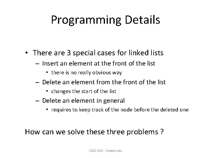Programming Details • There are 3 special cases for linked lists – Insert an