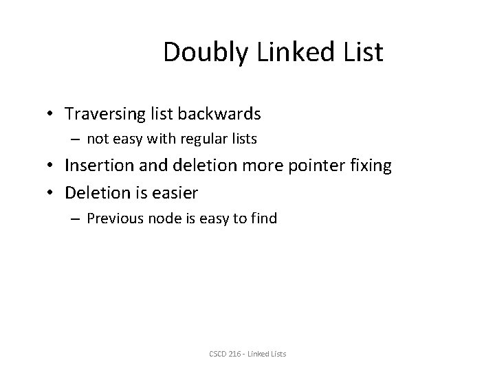 Doubly Linked List • Traversing list backwards – not easy with regular lists •