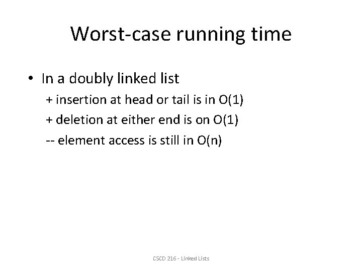 Worst-case running time • In a doubly linked list + insertion at head or