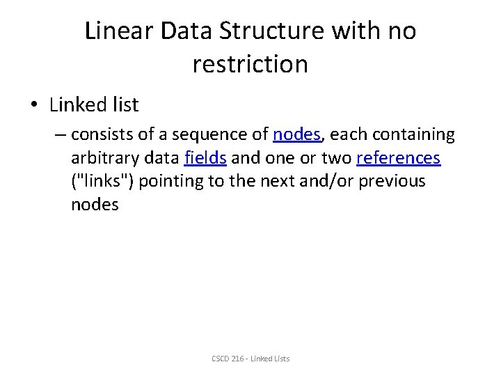 Linear Data Structure with no restriction • Linked list – consists of a sequence
