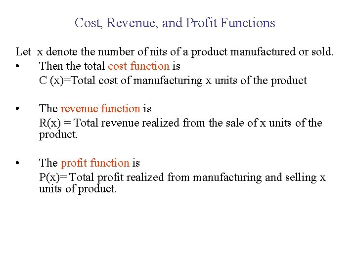 Cost, Revenue, and Profit Functions Let x denote the number of nits of a
