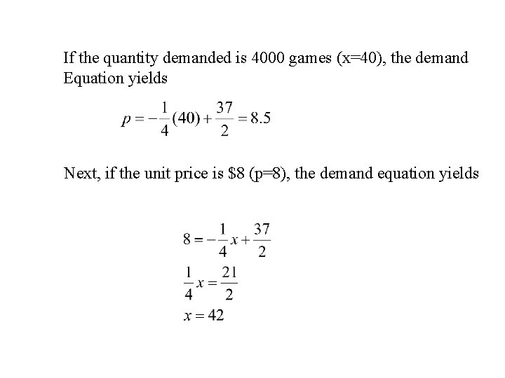 If the quantity demanded is 4000 games (x=40), the demand Equation yields Next, if