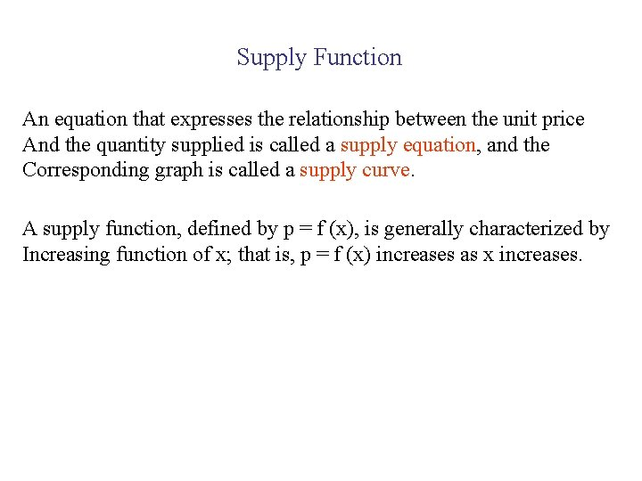 Supply Function An equation that expresses the relationship between the unit price And the