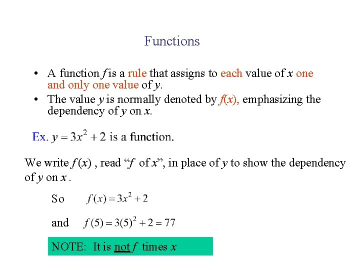 Functions • A function f is a rule that assigns to each value of