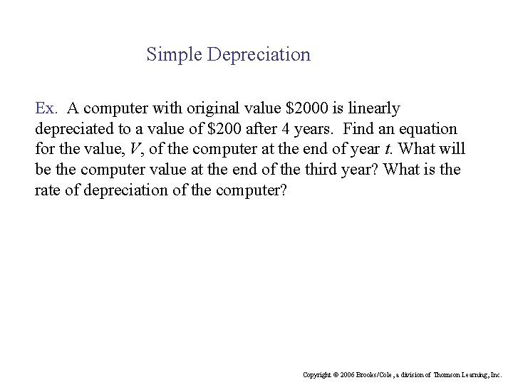 Simple Depreciation Ex. A computer with original value $2000 is linearly depreciated to a